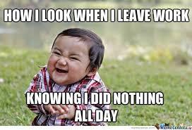 Last Day Of Work Meme - my work day by william ogden 585 meme center