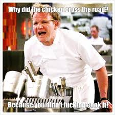 Chef Gordon Ramsay Meme - gordan ramsey memes gordon ramsey memes never get old