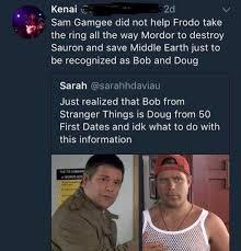Doug Meme - dopl3r com memes kenai e sam gamgee did not help frodo take