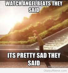 Angel Beats Memes - watch angel beats they said it s sad they said angel beats