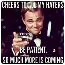 Funny Hater Memes - cheers to all my haters meme leonardo dicaprio words of wisdom
