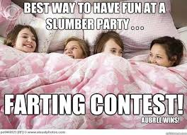 Slumber Party Meme - best way to have fun at a slumber party farting contest
