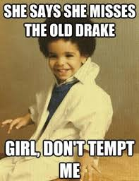 Drake The Type Of Meme - 17 times drake was the meme that just keeps on giving the daily edge