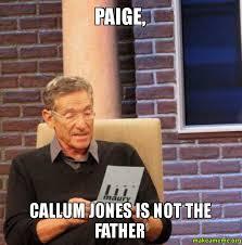 Paige Meme - paige callum jones is not the father make a meme