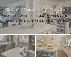 the 6 tenets of style basic rules for mixing u0026 matching countertops
