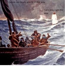 Fuck You Jesus Meme - 25 best memes about fuck you i am the way fuck you i am the