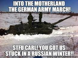 Russian Army Meme - into the motherland the german army march stfu carl you got us