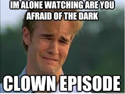Afraid Meme - are you afraid of the dark meme alone watching clown episode on