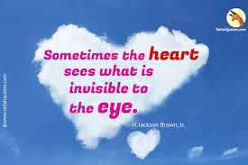 Life Love Quotes by Sometimes The Heart Sees What Is Invisible To The Eye