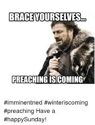 Preach Meme - brace yourselves preaching iscoming imminentned winteriscoming