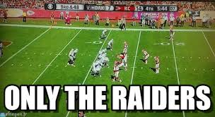 Raiders Suck Meme - only the raiders raiders suck meme on memegen