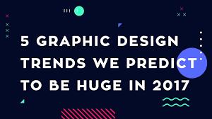 5 graphic design trends we predict be huge in 2017 youtube