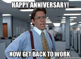 Happy Anniversary Meme - happy anniversary now get back to work make a meme