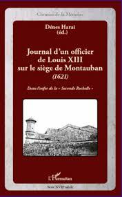siege montauban journal d un officier de louis xiii sur le siège de montauban 1621
