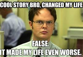 Cool Story Bro Meme - cool story bro changed my life false it made my life even worse
