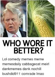 Comedy Memes - who wore it better lol comedy memes meme memesdaily cabbagecat