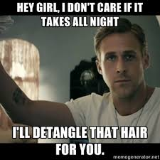 Ryan Gosling Finals Meme - ryan gosling hey girl hey girl i don t care if it takes all night