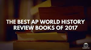 the best ap world history review books of 2017 albert io