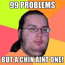 99 Problems Meme - 99 problems but a chin aint one create meme
