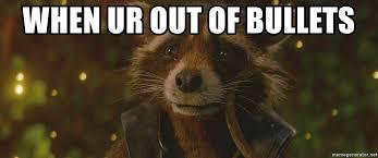 Meme Generator Raccoon - when ur out of bullets sad rocket raccoon meme generator