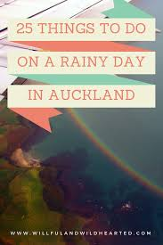 25 things to do on a rainy day in auckland willful and wildhearted