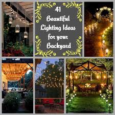 Ideas For Your Backyard 41 Beautiful Lighting Ideas For Your Backyard Homedecort
