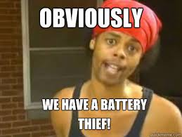 Battery Meme - obviously we have a battery thief antoine dodson quickmeme