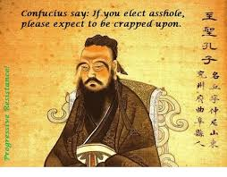 Confucius Meme - confucius say if you elect asshole e please expect to be crapped