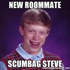 Scumbag Meme Generator - new roommate scumbag steve bad luck brian meme generator