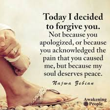today i decided to forgive you not because you apologized or