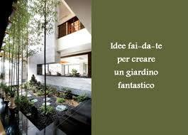 idee fai da te per il giardino idee fai da te per creare un giardino fantastico