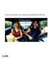 Cute Memes For Boyfriend - 25 best memes about boyfriend boyfriend memes
