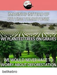 Tombstone Meme Generator - imagine if instead of putting tombstones we planted trees on graves