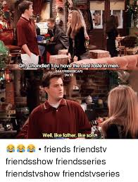 Best Daily Memes - oh chandler you have the best taste in men daily friendscaps 4x101
