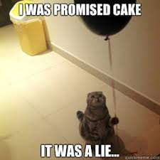 Cake Is A Lie Meme - i was promised cake it was a lie mow mows pinterest humor