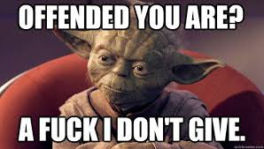 Funny Yoda Memes - offended you are a fuck i don t give yoda quickmeme mimes
