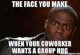 Group Hug Meme - the face you make when your coworker wants a group hug meme