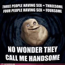 Threesome Memes - it s just you and me handy dating fails dating memes dating