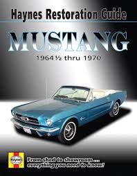 ford mustang haynes restoration guide 64 70 haynes repair manual