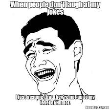 Laugh Meme - when people don t laugh at my jokes create your own meme