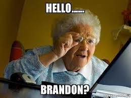 Brandon Meme - hello brandon internet grandma make a meme