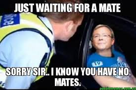 Kevin Rudd Meme - just waiting for a mate sorry sir i know you have no mates