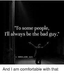 I Am Comfortable To Some People Ill Always Be The Bad Guy A Wordless Man And I Am