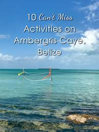 don u0027t waste time top 10 things to do on ambergris caye belize