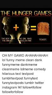 Hunger Games Funny Memes - the hunger games the boy w he grl who toast the bread was on fire oh