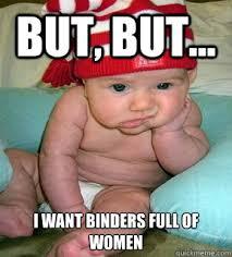 Sad Baby Meme - but but i want binders full of women sad baby quickmeme