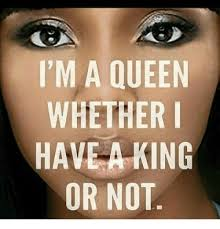 King And Queen Memes - i m a queen whether have a king or not meme on awwmemes com