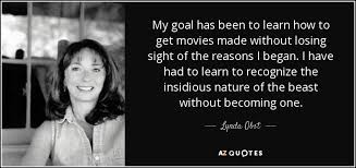lynda obst quote my goal has been to learn how to get movies