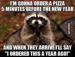 New Meme Order - i m gonna order a pizza 5 minutes before the new year humoar com