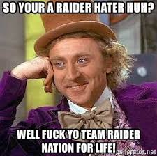 Raider Hater Memes - so your a raider hater huh well fuck yo team raider nation for life